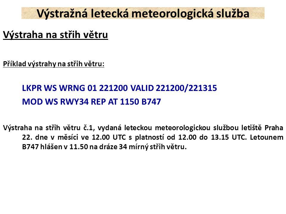 Výstraha na střih větru Příklad výstrahy na střih větru: LKPR WS WRNG 01 221200 VALID 221200/221315 MOD WS RWY34 REP AT 1150 B747 Výstraha na střih vě