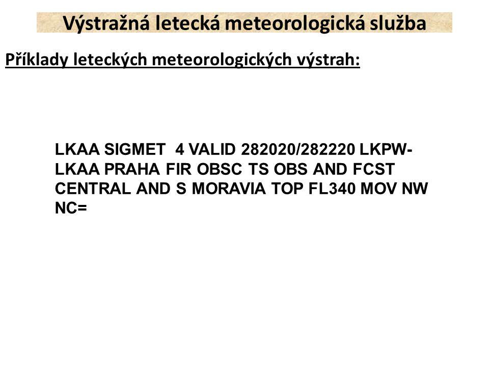 Příklady leteckých meteorologických výstrah: Výstražná letecká meteorologická služba LKAA SIGMET 4 VALID 282020/282220 LKPW- LKAA PRAHA FIR OBSC TS OB