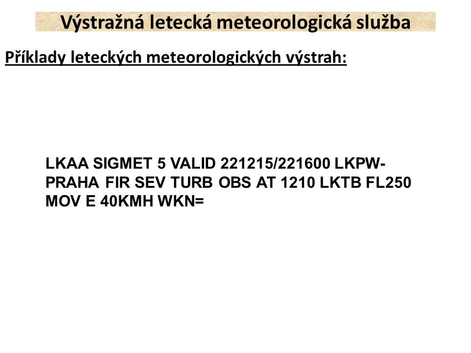 Příklady leteckých meteorologických výstrah: Výstražná letecká meteorologická služba LKAA SIGMET 5 VALID 221215/221600 LKPW- PRAHA FIR SEV TURB OBS AT