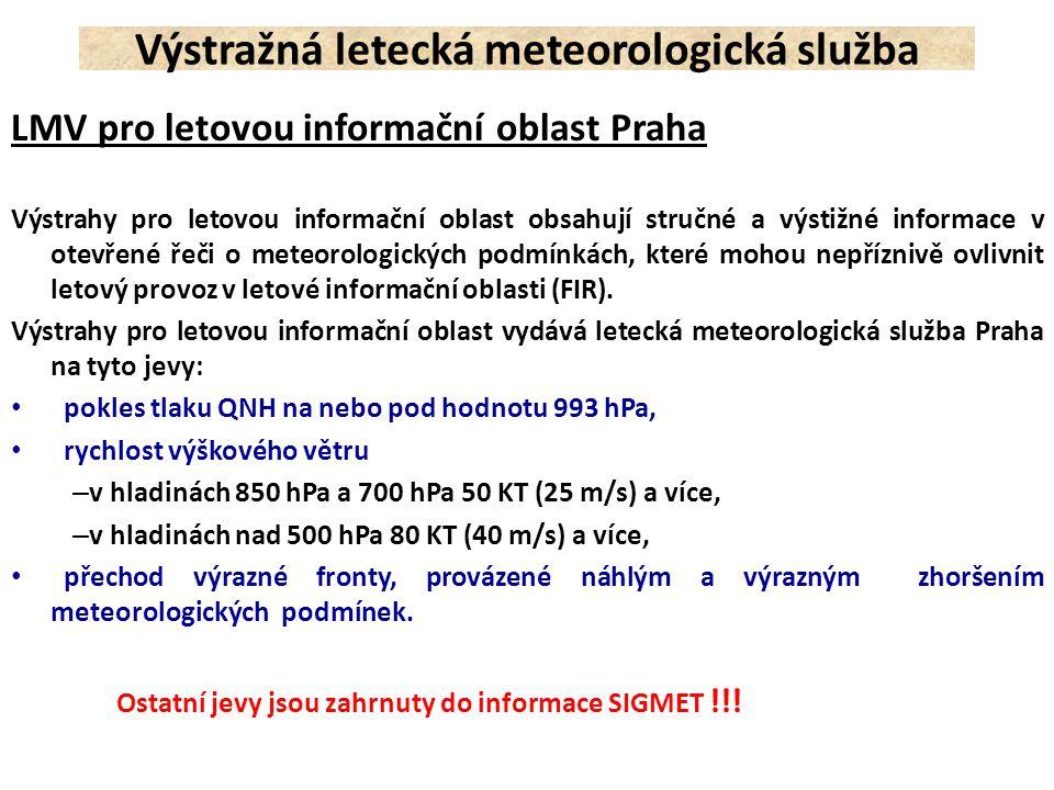 LMV pro letovou informační oblast Praha Výstrahy pro letovou informační oblast obsahují stručné a výstižné informace v otevřené řeči o meteorologickýc