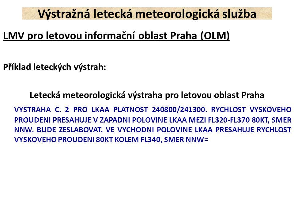 LMV pro letovou informační oblast Praha (OLM) Příklad leteckých výstrah: Letecká meteorologická výstraha pro letovou oblast Praha VYSTRAHA C. 2 PRO LK