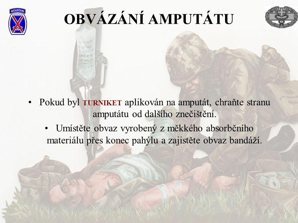OBVÁZÁNÍ AMPUTÁTU •Pokud byl TURNIKET aplikován na amputát, chraňte stranu amputátu od dalšího znečištění.