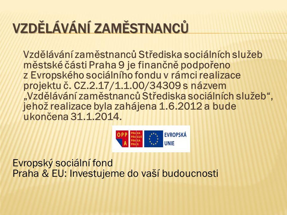 VZDĚLÁVÁNÍ ZAMĚSTNANCŮ Vzdělávání zaměstnanců Střediska sociálních služeb městské části Praha 9 je finančně podpořeno z Evropského sociálního fondu v