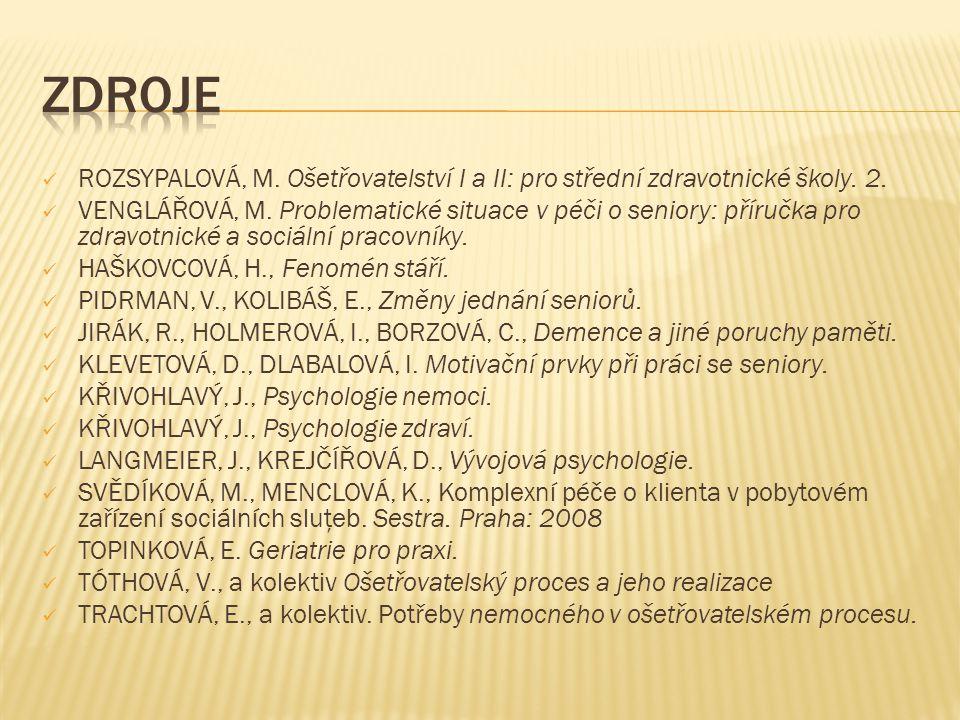  ROZSYPALOVÁ, M. Ošetřovatelství I a II: pro střední zdravotnické školy. 2.  VENGLÁŘOVÁ, M. Problematické situace v péči o seniory: příručka pro zdr