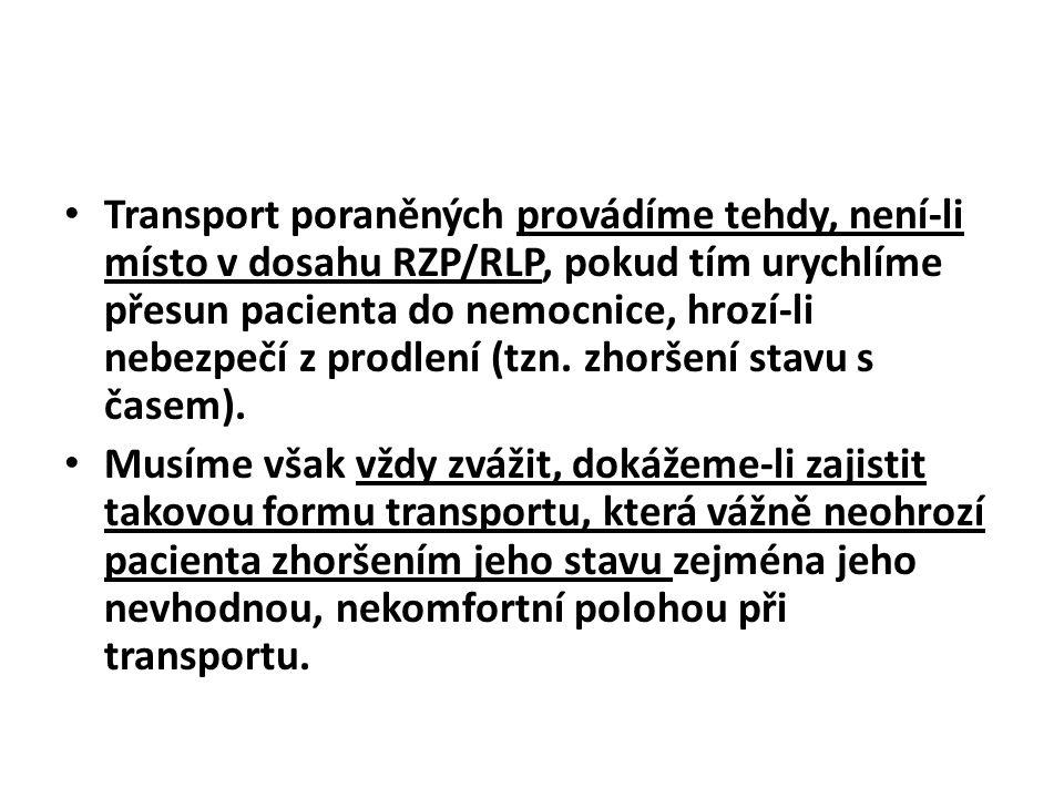 • Transport poraněných provádíme tehdy, není-li místo v dosahu RZP/RLP, pokud tím urychlíme přesun pacienta do nemocnice, hrozí-li nebezpečí z prodlen