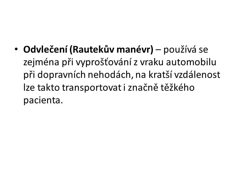 • Odvlečení (Rautekův manévr) – používá se zejména při vyprošťování z vraku automobilu při dopravních nehodách, na kratší vzdálenost lze takto transpo
