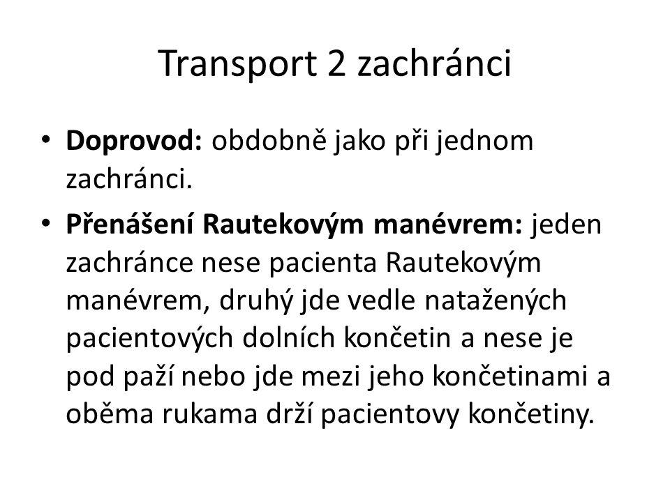 Transport 2 zachránci • Doprovod: obdobně jako při jednom zachránci. • Přenášení Rautekovým manévrem: jeden zachránce nese pacienta Rautekovým manévre