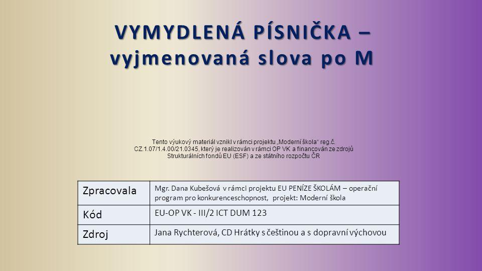 VYMYDLENÁ PÍSNIČKA – vyjmenovaná slova po M Zpracovala Mgr. Dana Kubešová v rámci projektu EU PENÍZE ŠKOLÁM – operační program pro konkurenceschopnost