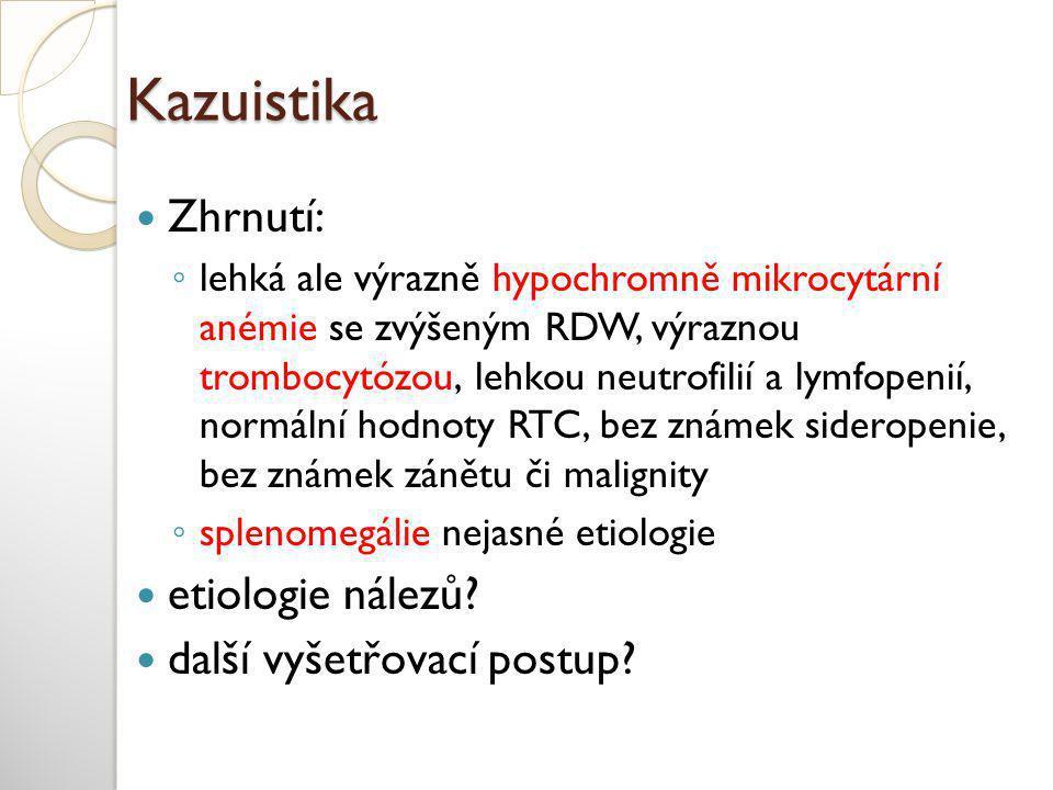 Kazuistika  Zhrnutí: ◦ lehká ale výrazně hypochromně mikrocytární anémie se zvýšeným RDW, výraznou trombocytózou, lehkou neutrofilií a lymfopenií, no