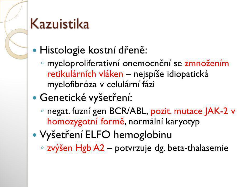 Kazuistika  Histologie kostní dřeně: ◦ myeloproliferativní onemocnění se zmnožením retikulárních vláken – nejspíše idiopatická myelofibróza v celulární fázi  Genetické vyšetření: ◦ negat.