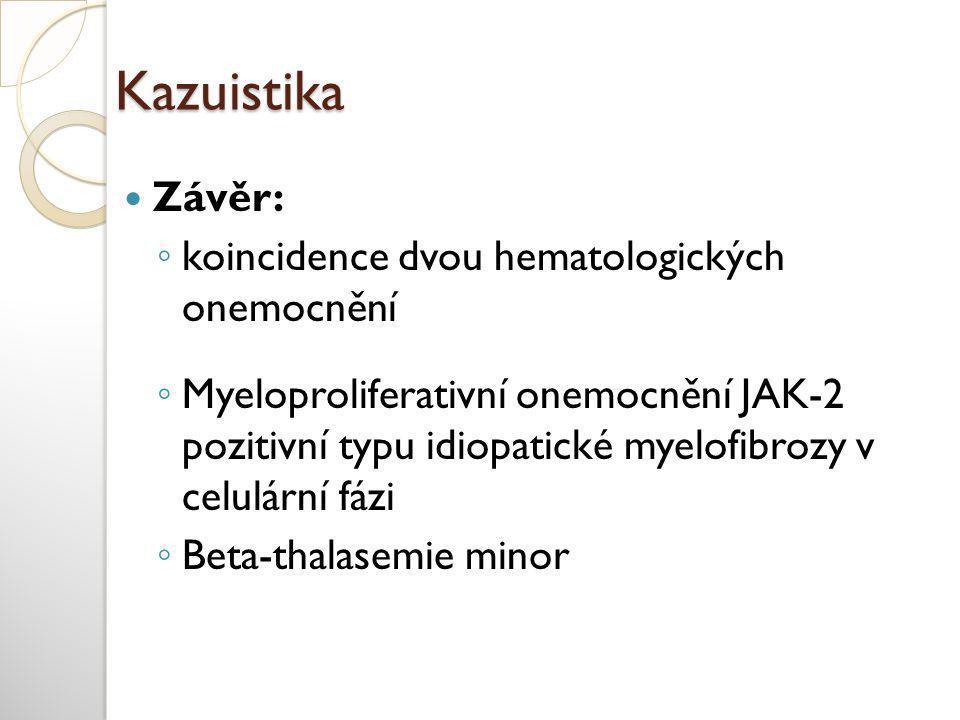 Kazuistika  Závěr: ◦ koincidence dvou hematologických onemocnění ◦ Myeloproliferativní onemocnění JAK-2 pozitivní typu idiopatické myelofibrozy v celulární fázi ◦ Beta-thalasemie minor