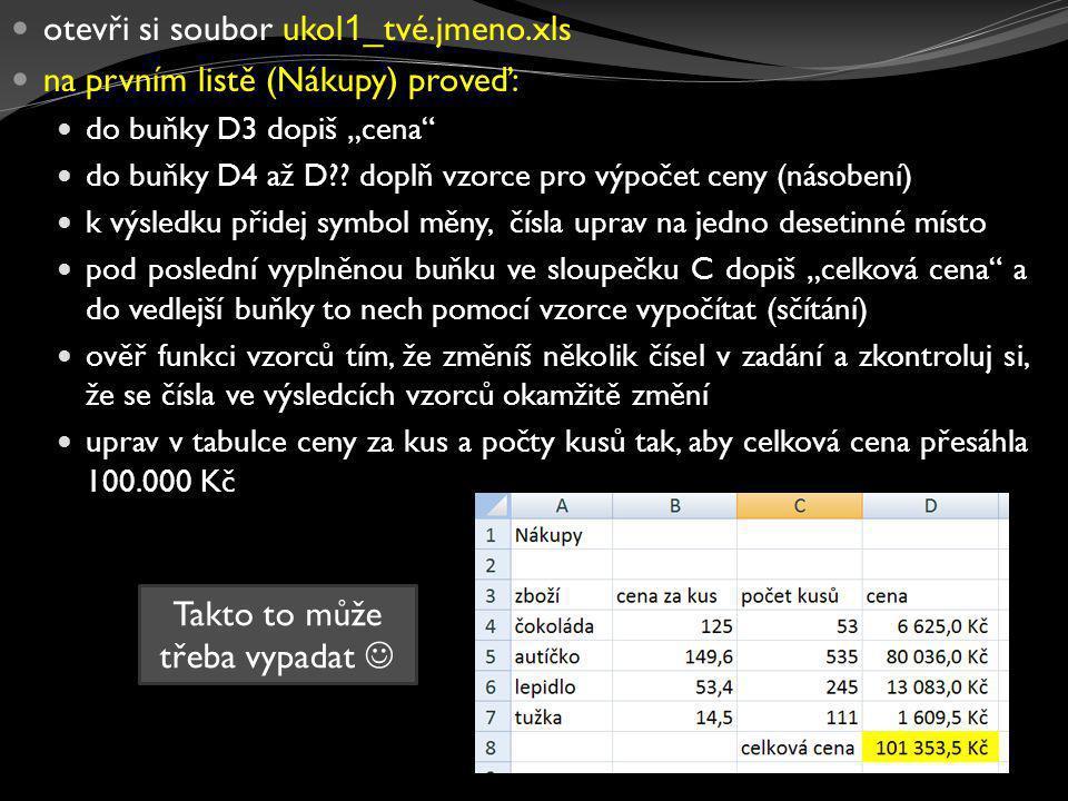 """ otevři si soubor ukol 1 _tvé.jmeno.xls  na prvním listě (Nákupy) proveď:  do buňky D3 dopiš """"cena  do buňky D4 až D ."""