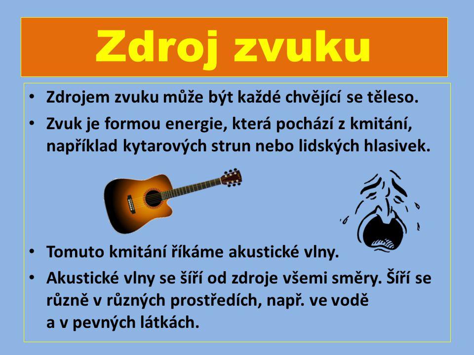 Zdroj zvuku • Zdrojem zvuku může být každé chvějící se těleso.
