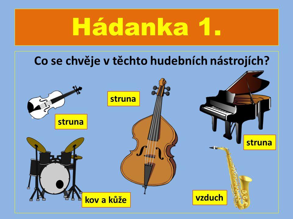 Hádanka 1. Co se chvěje v těchto hudebních nástrojích? struna kov a kůže vzduch