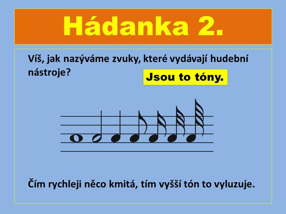 Hádanka 2.Víš, jak nazýváme zvuky, které vydávají hudební nástroje.