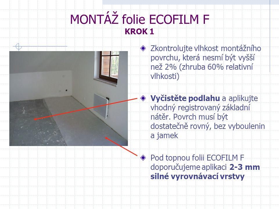 MONTÁŽ folie ECOFILM F KROK 1 Zkontrolujte vlhkost montážního povrchu, která nesmí být vyšší než 2% (zhruba 60% relativní vlhkosti) Vyčistěte podlahu