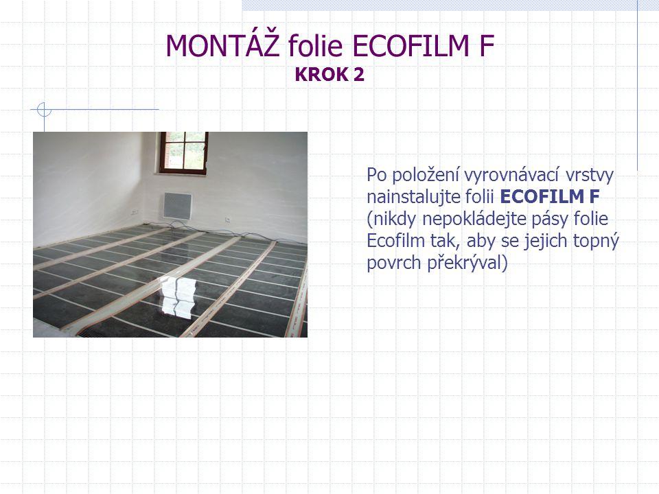 MONTÁŽ folie ECOFILM F KROK 2 Po položení vyrovnávací vrstvy nainstalujte folii ECOFILM F (nikdy nepokládejte pásy folie Ecofilm tak, aby se jejich to