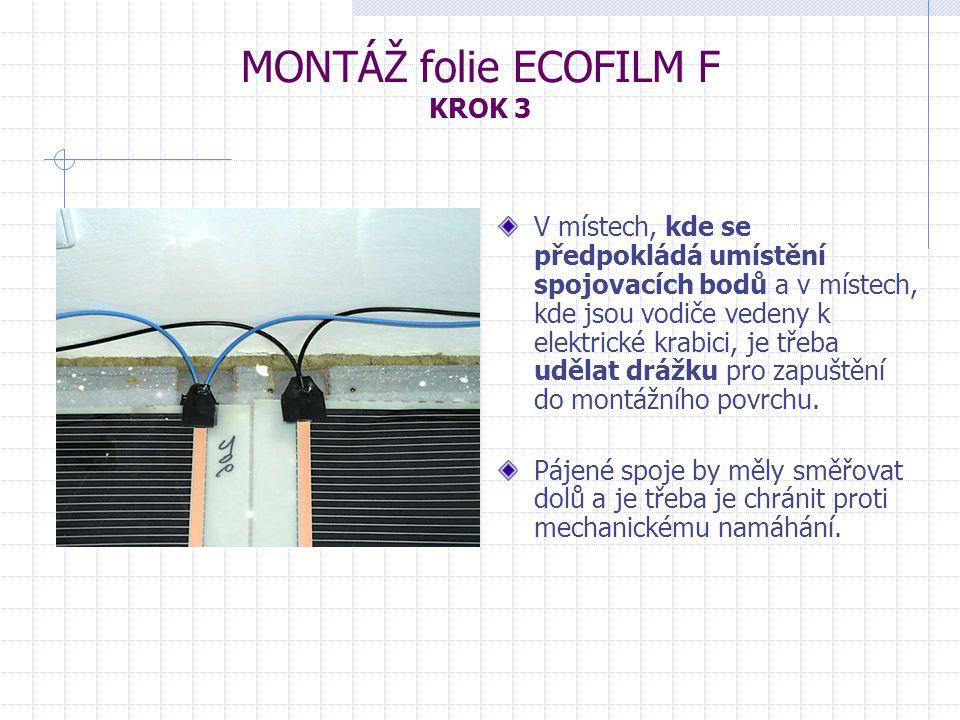 MONTÁŽ folie ECOFILM F KROK 3 V místech, kde se předpokládá umístění spojovacích bodů a v místech, kde jsou vodiče vedeny k elektrické krabici, je tře