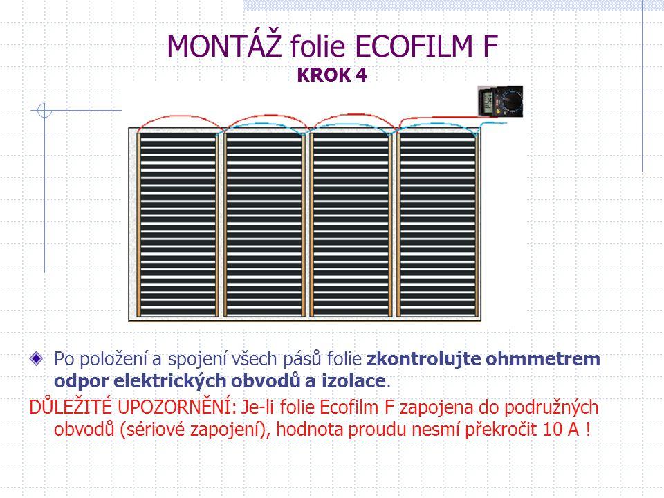 MONTÁŽ folie ECOFILM F KROK 4 Po položení a spojení všech pásů folie zkontrolujte ohmmetrem odpor elektrických obvodů a izolace. DŮLEŽITÉ UPOZORNĚNÍ: