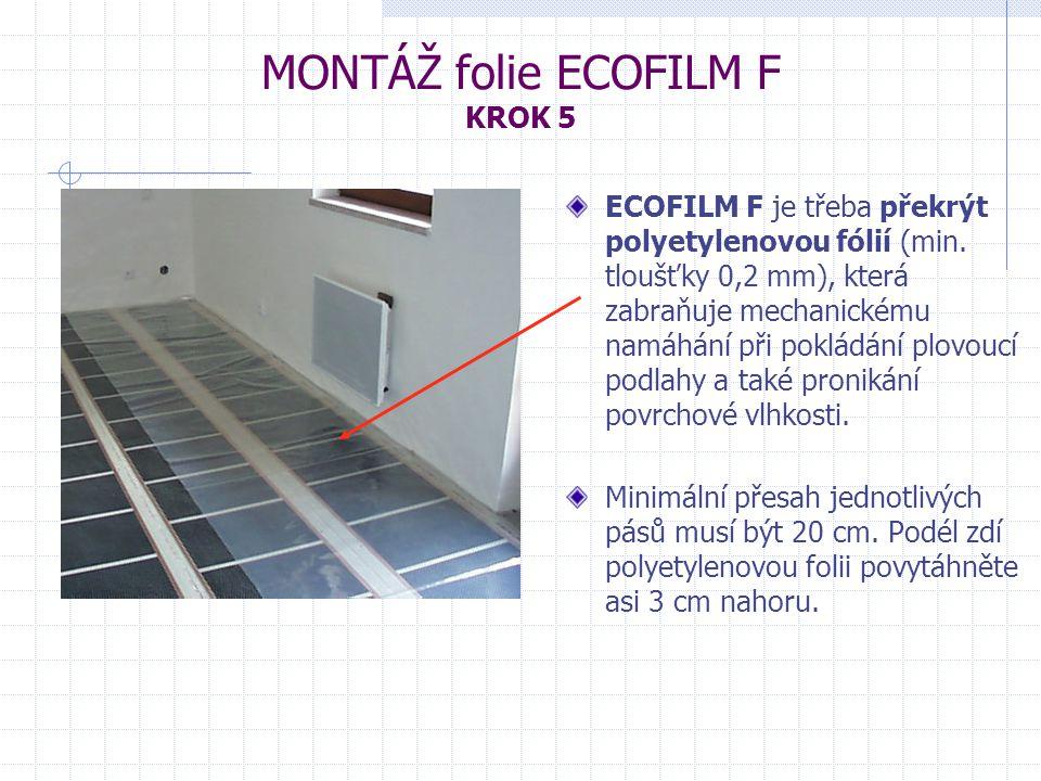 ECOFILM F je třeba překrýt polyetylenovou fólií (min. tloušťky 0,2 mm), která zabraňuje mechanickému namáhání při pokládání plovoucí podlahy a také pr