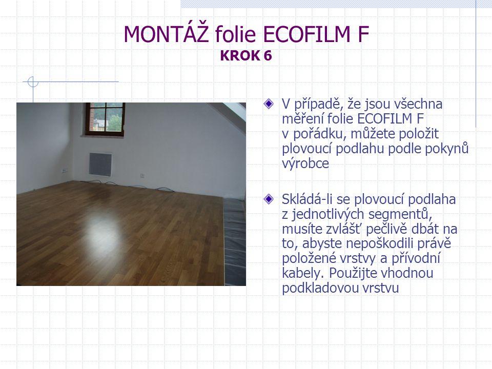 V případě, že jsou všechna měření folie ECOFILM F v pořádku, můžete položit plovoucí podlahu podle pokynů výrobce Skládá-li se plovoucí podlaha z jedn
