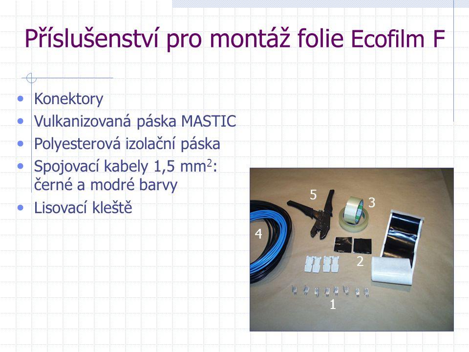 Příslušenství pro montáž folie Ecofilm F • Konektory • Vulkanizovaná páska MASTIC • Polyesterová izolační páska • Spojovací kabely 1,5 mm 2 : černé a