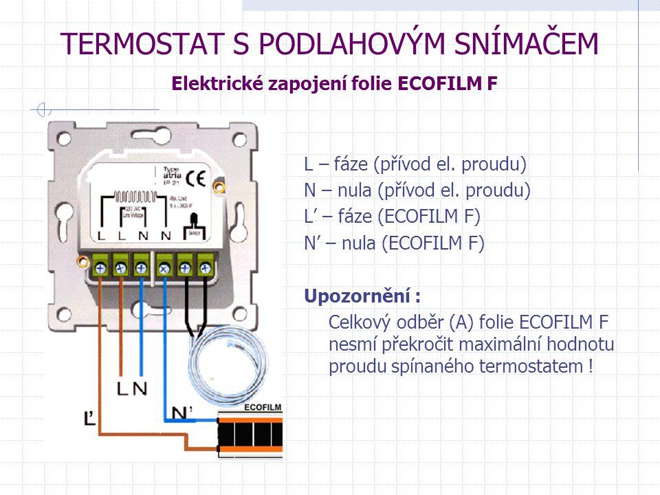 TERMOSTAT S PODLAHOVÝM SNÍMAČEM Elektrické zapojení folie ECOFILM F L – fáze (přívod el. proudu) N – nula (přívod el. proudu) L' – fáze (ECOFILM F) N'