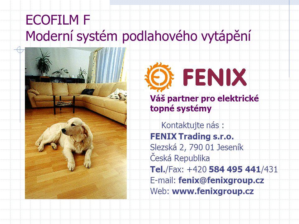 ECOFILM F Moderní systém podlahového vytápění Váš partner pro elektrické topné systémy Kontaktujte nás : FENIX Trading s.r.o. Slezská 2, 790 01 Jesení