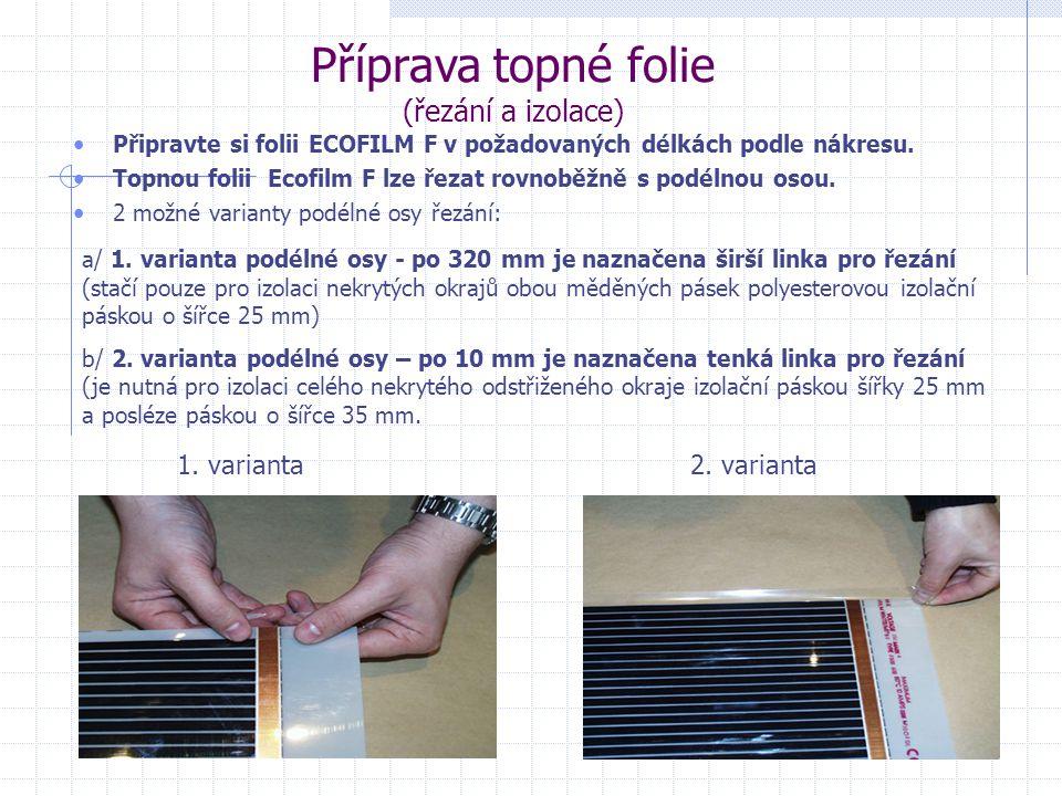 Příprava topné folie (řezání a izolace) • Připravte si folii ECOFILM F v požadovaných délkách podle nákresu. • Topnou folii Ecofilm F lze řezat rovnob