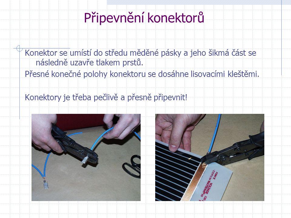 Připevnění konektorů Konektor se umístí do středu měděné pásky a jeho šikmá část se následně uzavře tlakem prstů. Přesné konečné polohy konektoru se d