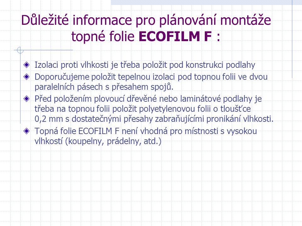 Důležité informace pro plánování montáže topné folie ECOFILM F : Izolaci proti vlhkosti je třeba položit pod konstrukci podlahy Doporučujeme položit t