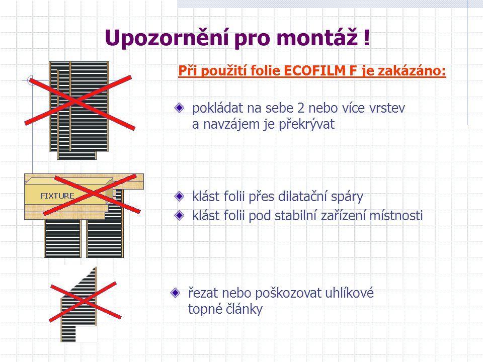 Upozornění pro montáž ! pokládat na sebe 2 nebo více vrstev a navzájem je překrývat Při použití folie ECOFILM F je zakázáno: klást folii přes dilatačn