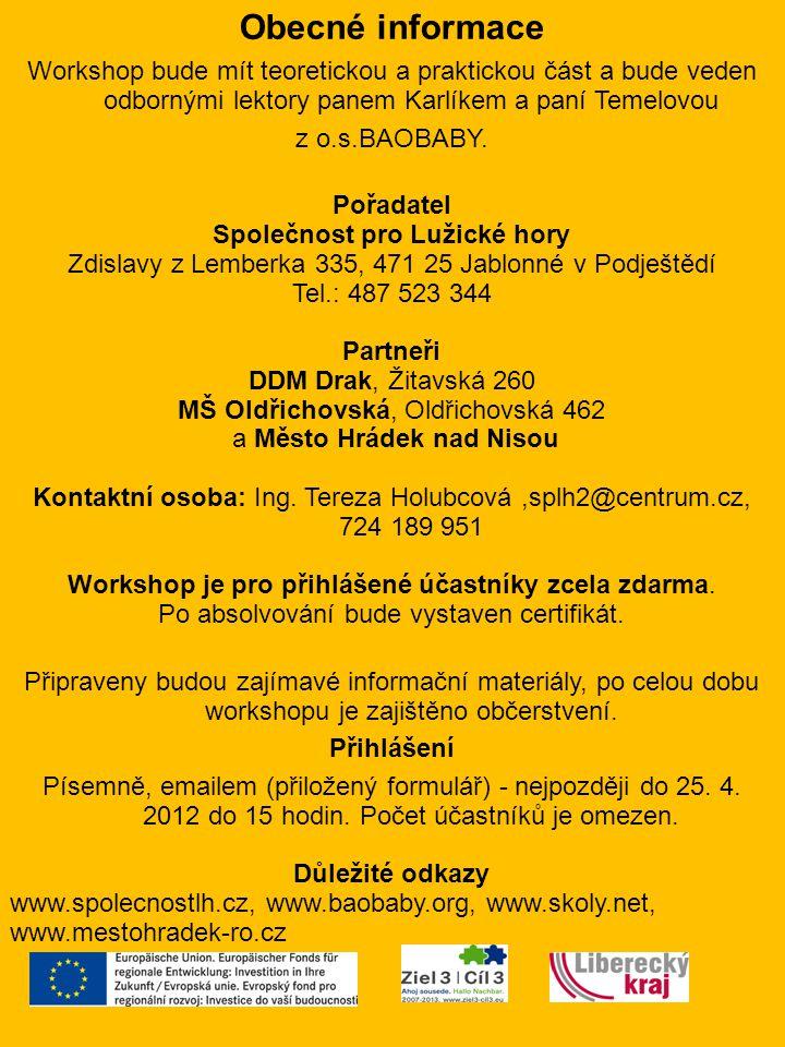 Obecné informace Workshop bude mít teoretickou a praktickou část a bude veden odbornými lektory panem Karlíkem a paní Temelovou z o.s.BAOBABY. Pořadat