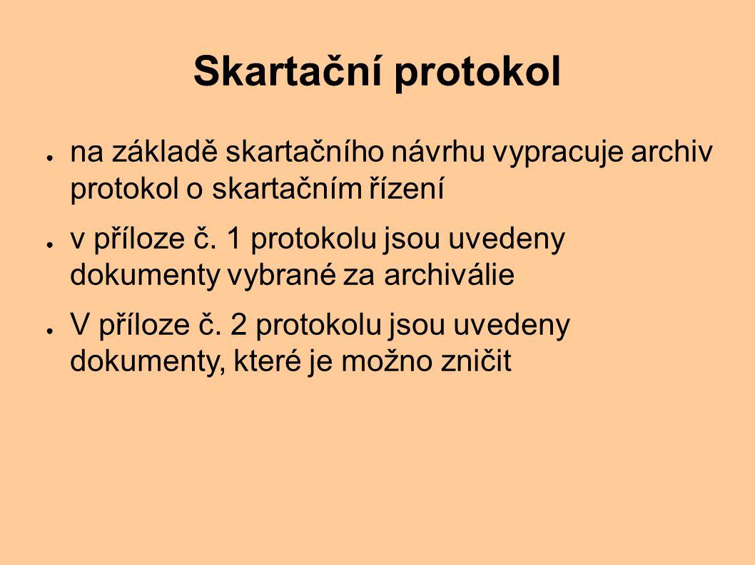 Skartační protokol ● na základě skartačního návrhu vypracuje archiv protokol o skartačním řízení ● v příloze č.