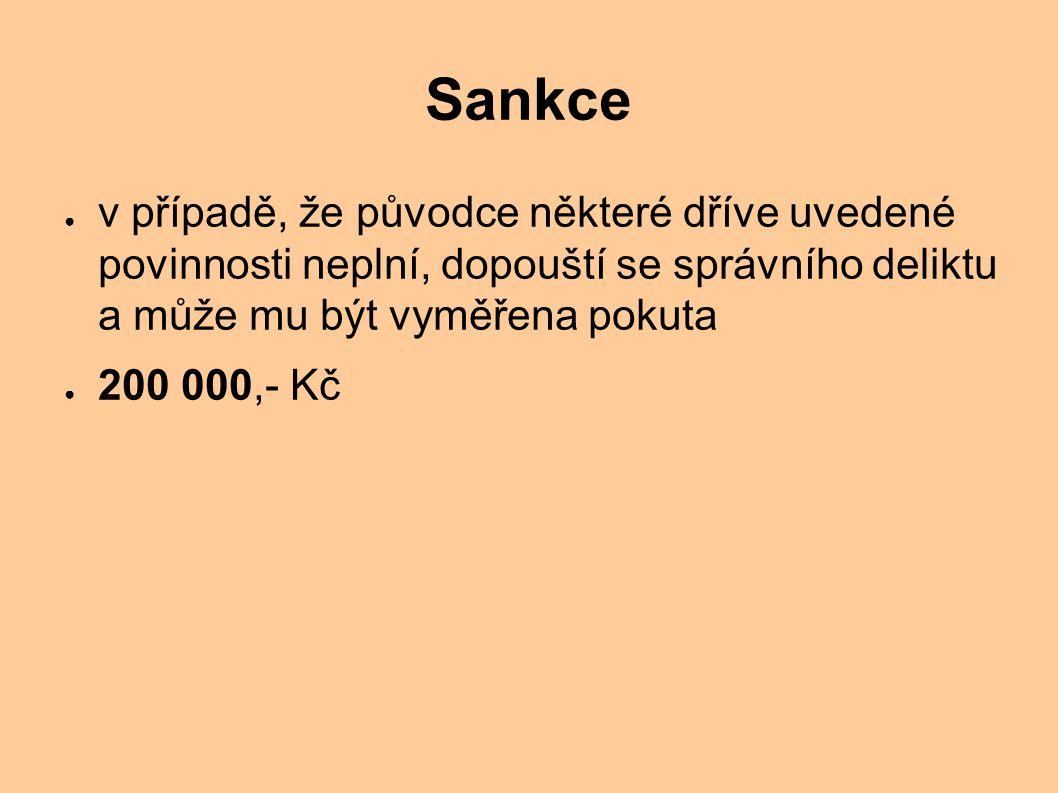 Sankce ● v případě, že původce některé dříve uvedené povinnosti neplní, dopouští se správního deliktu a může mu být vyměřena pokuta ● 200 000,- Kč