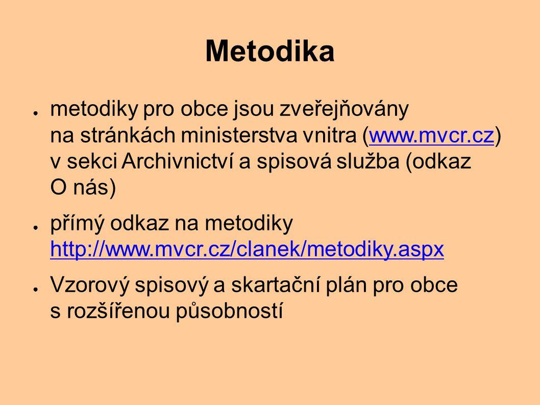 Metodika ● metodiky pro obce jsou zveřejňovány na stránkách ministerstva vnitra (www.mvcr.cz) v sekci Archivnictví a spisová služba (odkaz O nás)www.mvcr.cz ● přímý odkaz na metodiky http://www.mvcr.cz/clanek/metodiky.aspx http://www.mvcr.cz/clanek/metodiky.aspx ● Vzorový spisový a skartační plán pro obce s rozšířenou působností