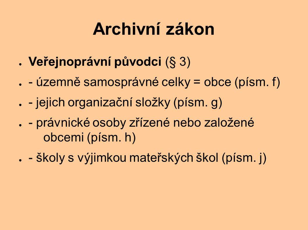 Archivní zákon ● Veřejnoprávní původci (§ 3) ● - územně samosprávné celky = obce (písm.