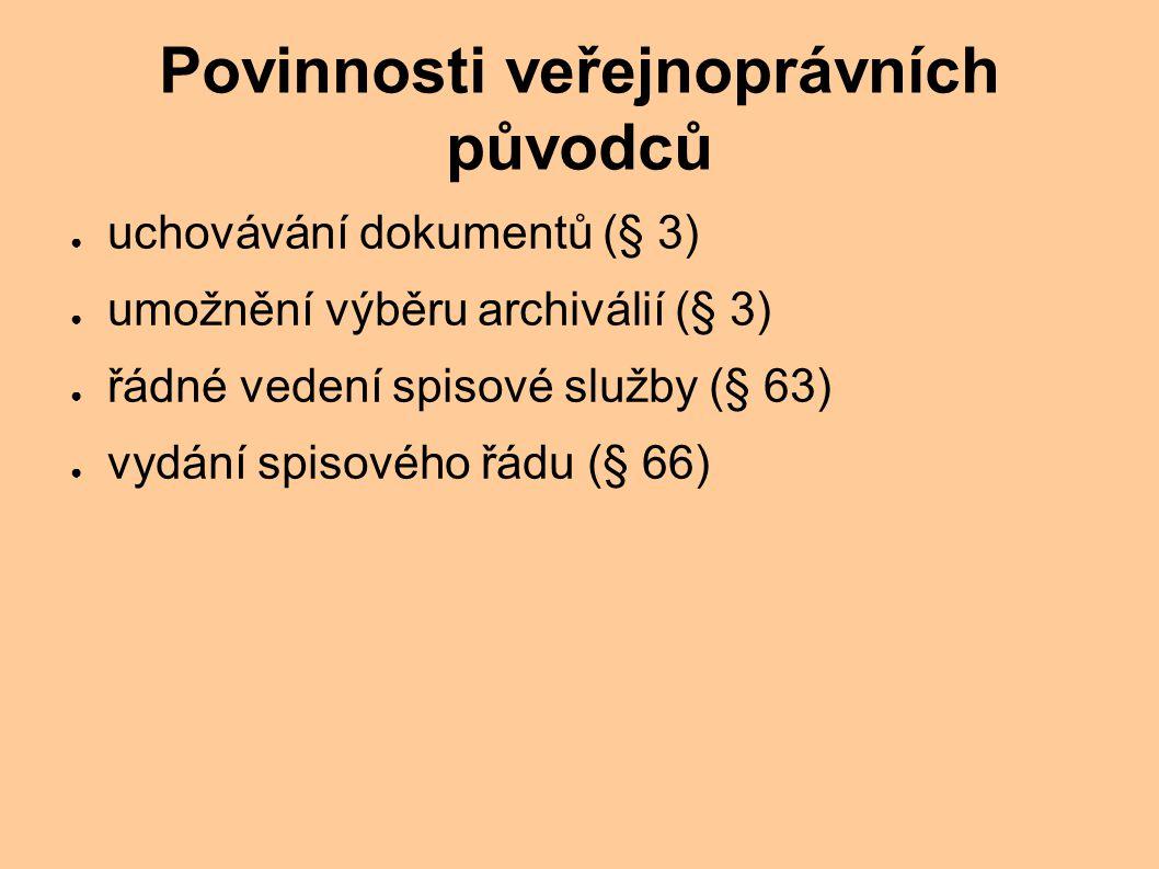 Povinnosti veřejnoprávních původců ● uchovávání dokumentů (§ 3) ● umožnění výběru archiválií (§ 3) ● řádné vedení spisové služby (§ 63) ● vydání spisového řádu (§ 66)