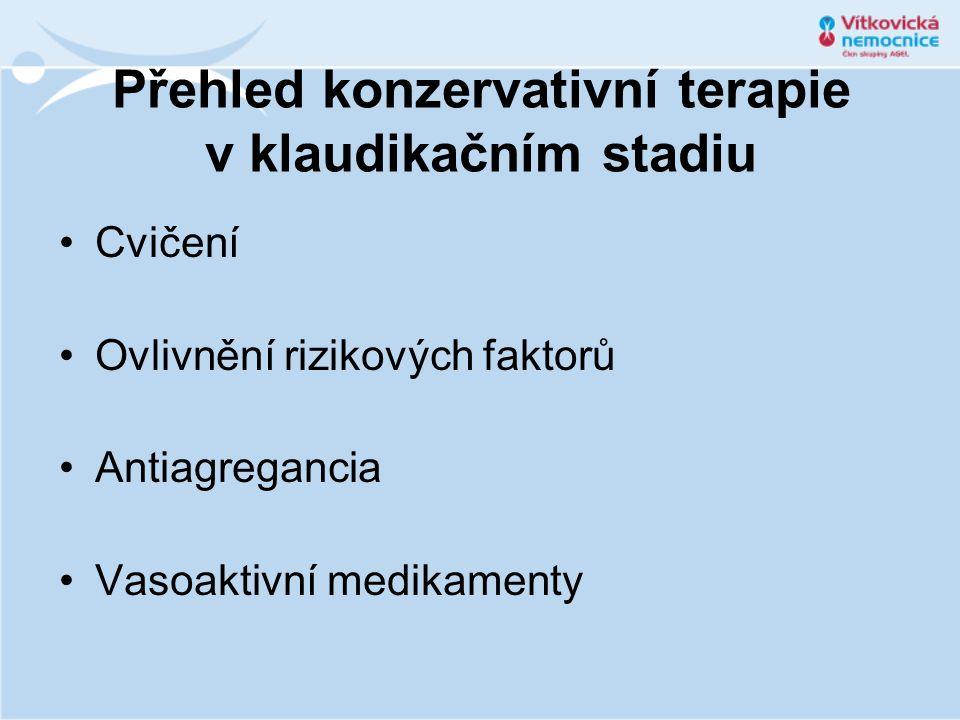 Přehled konzervativní terapie v klaudikačním stadiu •Cvičení •Ovlivnění rizikových faktorů •Antiagregancia •Vasoaktivní medikamenty