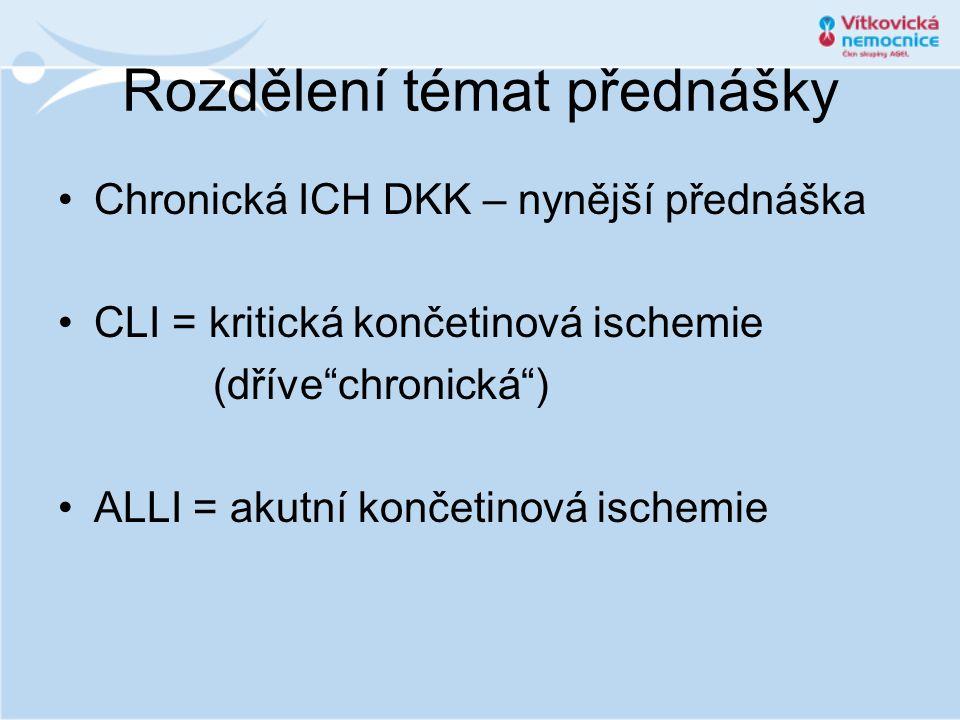 """Rozdělení témat přednášky •Chronická ICH DKK – nynější přednáška •CLI = kritická končetinová ischemie (dříve""""chronická"""") •ALLI = akutní končetinová is"""