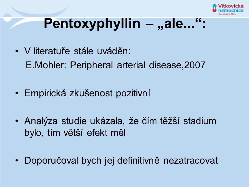 """Pentoxyphyllin – """"ale..."""": •V literatuře stále uváděn: E.Mohler: Peripheral arterial disease,2007 •Empirická zkušenost pozitivní •Analýza studie ukáza"""