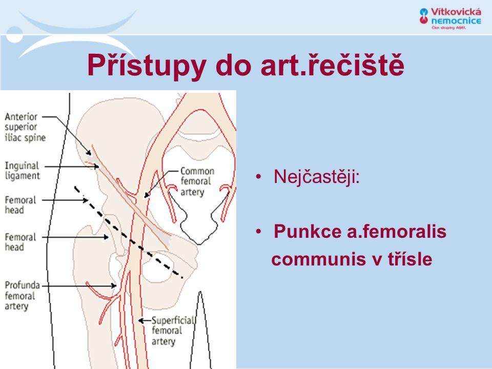 Přístupy do art.řečiště •Nejčastěji: •Punkce a.femoralis communis v třísle