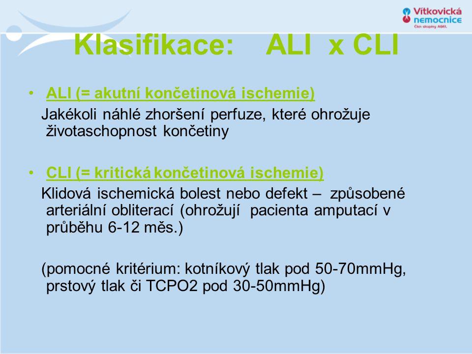 Klasifikace: ALI x CLI •ALI (= akutní končetinová ischemie) Jakékoli náhlé zhoršení perfuze, které ohrožuje životaschopnost končetiny •CLI (= kritická