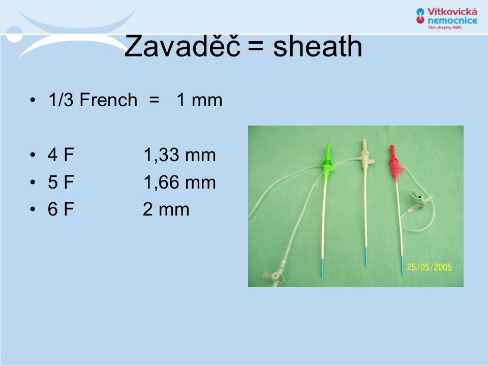 Zavaděč = sheath •1/3 French = 1 mm •4 F 1,33 mm •5 F 1,66 mm •6 F 2 mm