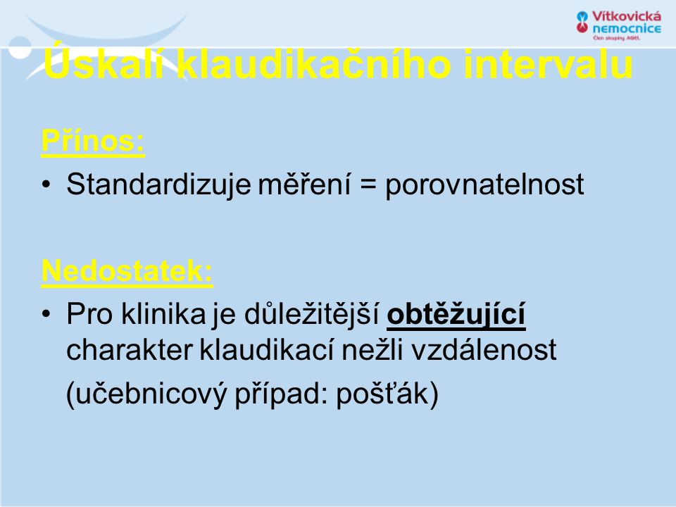 Úskalí klaudikačního intervalu Přínos: •Standardizuje měření = porovnatelnost Nedostatek: •Pro klinika je důležitější obtěžující charakter klaudikací