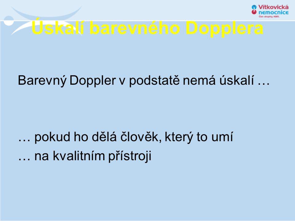 Úskalí barevného Dopplera Barevný Doppler v podstatě nemá úskalí … … pokud ho dělá člověk, který to umí … na kvalitním přístroji