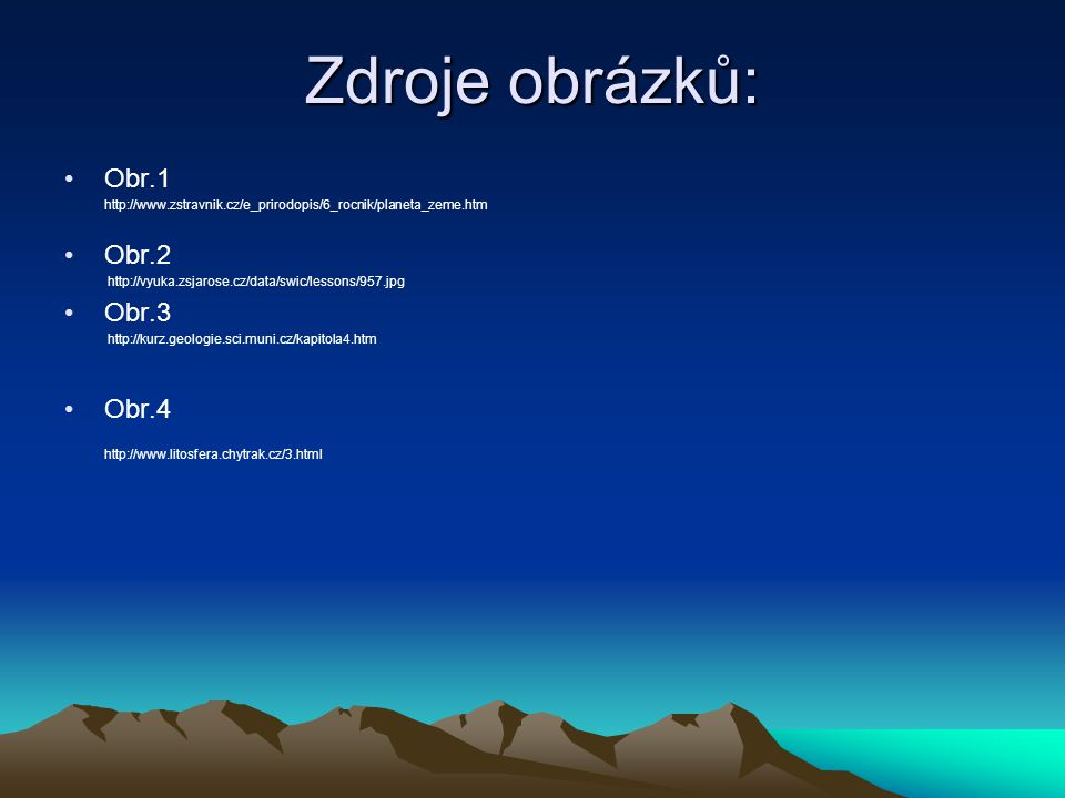 Zdroje obrázků: •Obr.1 http://www.zstravnik.cz/e_prirodopis/6_rocnik/planeta_zeme.htm •Obr.2 http://vyuka.zsjarose.cz/data/swic/lessons/957.jpg •Obr.3