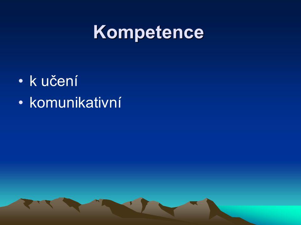 Kompetence •k učení •komunikativní