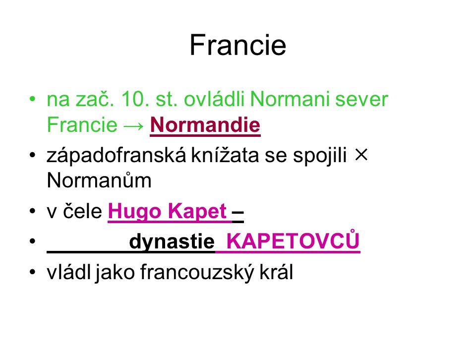 Francie •n•na zač. 10. st. ovládli Normani sever Francie → Normandie •z•západofranská knížata se spojili  Normanům •v•v čele Hugo Kapet – • dynastie