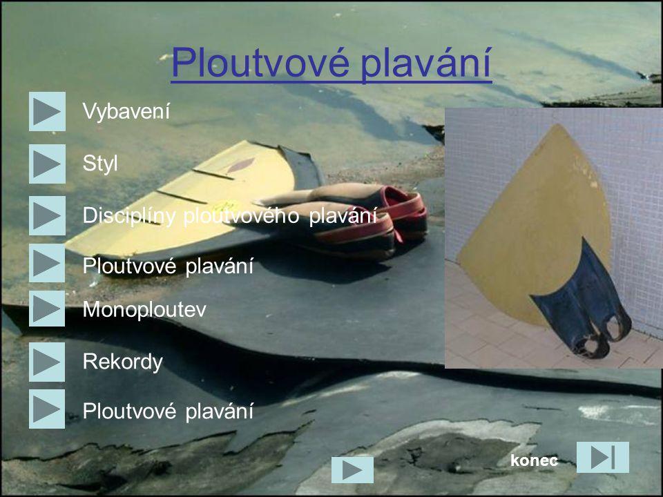 Ploutvové plavání Vybavení Styl Ploutvové plavání Rekordy Monoploutev Disciplíny ploutvového plavání Ploutvové plavání konec